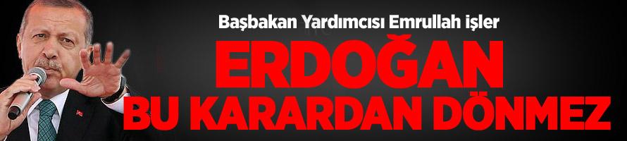 Erdoğan Bu Karardan Dönmez