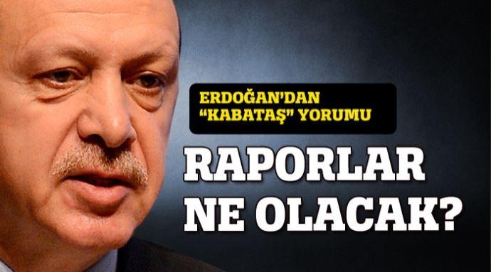 Erdoğan'dan 'Kabataş' yorumu: Raporlar ne olacak?