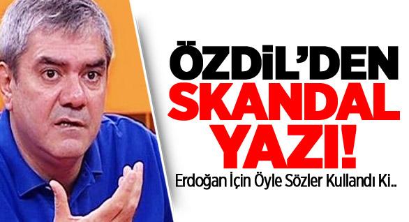 Özdil'den Erdoğan'a Çok Ağır Hakaret!