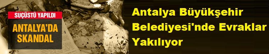 Antalya Büyükşehir Belediyesi'nde Evraklar Yakılıyor İddası