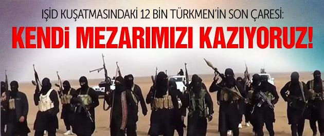 Türkmenler kendi mezarlarını kazıyorlar!