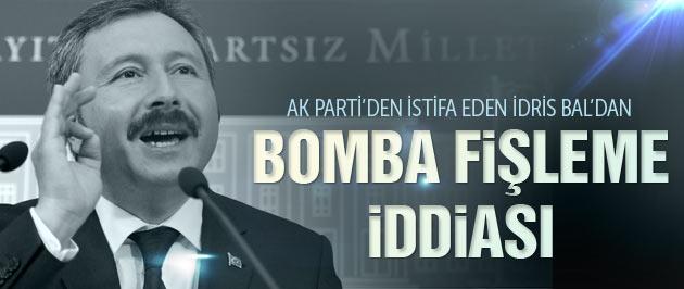 İdris Bal'dan bomba fişleme iddiası