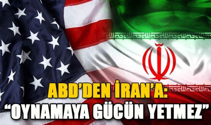 ABD'den İran'a, 'Oynamaya Gücün Yetmez'