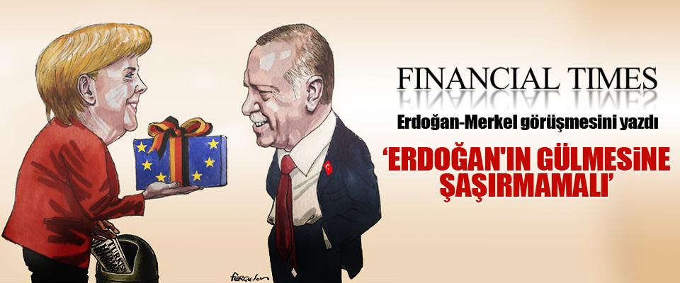 FT: Erdoğan'ın Gülmesine Şaşırmamalı