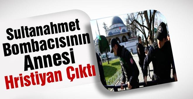 Sultanahmet Bombacısının Annesi Hristiyan Çıktı