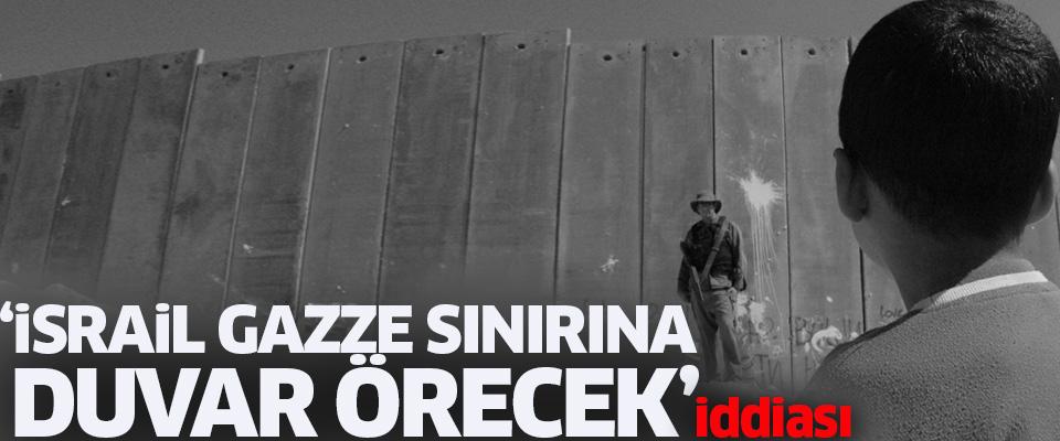 Gazze Sınırına Duvar Örülecek