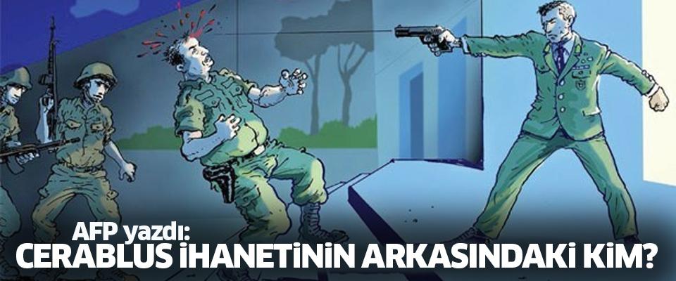AFP yazdı: Cerablus ihanetinin arkasındaki isim