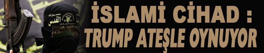 İslami Cihad'dan Sert Uyarı