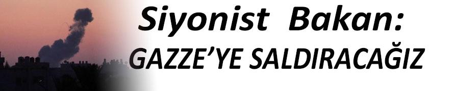 Siyonist Bakan:  Gazze'ye Operasyon Yapacağız !