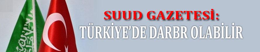 Suud Gazetesi: Türkiye'de Darbe Olabilir !