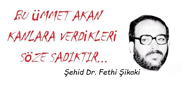 Şehid Fethi Şikaki'yi Rahmetle Anıyoruz