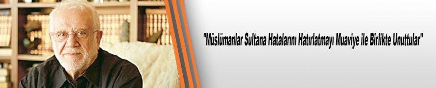 """""""Müslümanlar Sultana Hatalarını Hatırlatmayı Muaviye ile Birlikte Unuttular"""""""
