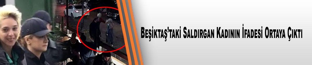 Beşiktaş'taki Saldırgan Kadının İfadesi Ortaya Çıktı