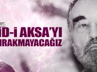 'Mescid-i Aksâ'yı Yalnız Bırakmayacağız'