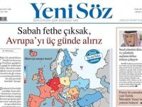 Yeni Söz; Gazetesi:Sabah Fethe Çıksak, Avrupa'yı Üç Günde Alırız...